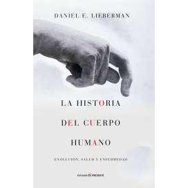 La Historia del Cuerpo Humano. Daniel Lieberman