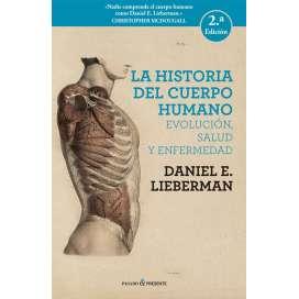 La Historia del Cuerpo Humano. Evolución, salud y Enfermedad.Daniel Lieberman